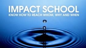 Impact School Know how to reach whom, why and when